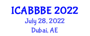 International Conference on Agricultural, Biotechnology, Biological and Biosystems Engineering (ICABBBE) July 28, 2022 - Dubai, United Arab Emirates