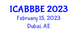 International Conference on Agricultural, Biotechnology, Biological and Biosystems Engineering (ICABBBE) February 15, 2023 - Dubai, United Arab Emirates