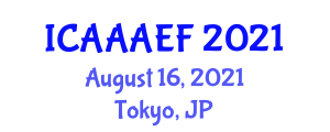 International Conference on Agriculture, Animal, Aquaculture Engineering and Fisheries (ICAAAEF) August 16, 2021 - Tokyo, Japan