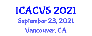 International Conference on Animal Care and Veterinary Science (ICACVS) September 23, 2021 - Vancouver, Canada