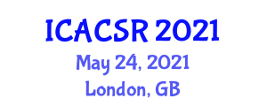 International Conference on Autonomous Control Systems and Robotics (ICACSR) May 24, 2021 - London, United Kingdom