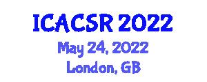 International Conference on Autonomous Control Systems and Robotics (ICACSR) May 24, 2022 - London, United Kingdom