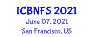 International Conference on Biotechnology, Nutrition and Food Science (ICBNFS) June 07, 2021 - San Francisco, United States