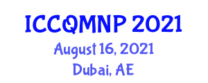 International Conference on Computational Quantum Mechanics and Nuclear Physics (ICCQMNP) August 16, 2021 - Dubai, United Arab Emirates