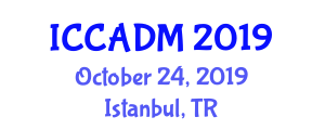 International Conference on Computer-Aided Design and Manufacturing (ICCADM) October 24, 2019 - Istanbul, Turkey