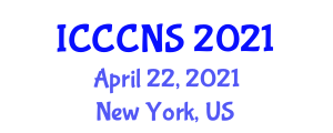 International Conference on Computer Communications and Networks Security (ICCCNS) April 22, 2021 - New York, United States