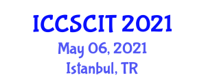 International Conference on Computer Science, Cybersecurity and Information Technology (ICCSCIT) May 06, 2021 - Istanbul, Turkey