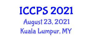 International Conference on Cybernetical Physics and Systems (ICCPS) August 23, 2021 - Kuala Lumpur, Malaysia