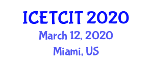 International Conference on Emerging Trends in Computer and Information Technology (ICETCIT) March 12, 2020 - Miami, United States