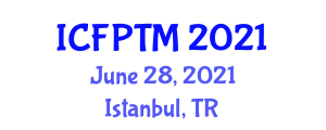 International Conference on Food Processing Technologies and Modeling (ICFPTM) June 28, 2021 - Istanbul, Turkey