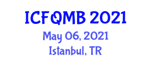 International Conference on Food Quality, Management and Biochemistry (ICFQMB) May 06, 2021 - Istanbul, Turkey