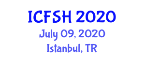 International Conference on Food Safety and Health (ICFSH) July 09, 2020 - Istanbul, Turkey