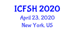International Conference on Food Safety, Hygiene and Health (ICFSH) April 23, 2020 - New York, United States