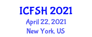 International Conference on Food Safety, Hygiene and Health (ICFSH) April 22, 2021 - New York, United States