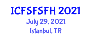International Conference on Food Science, Food Safety and Food Hygiene (ICFSFSFH) July 29, 2021 - Istanbul, Turkey