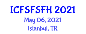 International Conference on Food Science, Food Safety and Food Hygiene (ICFSFSFH) May 06, 2021 - Istanbul, Turkey