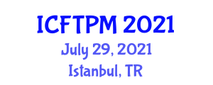 International Conference on Food Technology and Preservation Methods (ICFTPM) July 29, 2021 - Istanbul, Turkey