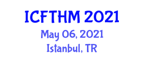 International Conference on Food Tourism and Hospitality Management (ICFTHM) May 06, 2021 - Istanbul, Turkey