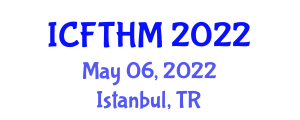 International Conference on Food Tourism and Hospitality Management (ICFTHM) May 06, 2022 - Istanbul, Turkey