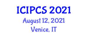 International Conference on Information Protection and Computer Security (ICIPCS) August 12, 2021 - Venice, Italy