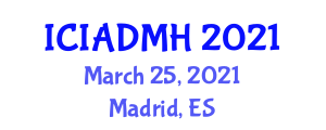 International Conference on Internet Addiction Disorder and Mental Health (ICIADMH) March 25, 2021 - Madrid, Spain