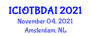 International Conference on Internet of Things, Big Data and Artificial Intelligence (ICIOTBDAI) November 04, 2021 - Amsterdam, Netherlands