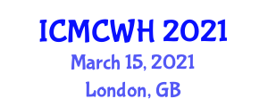 International Conference on Midwifery Care and Women Healthcare (ICMCWH) March 15, 2021 - London, United Kingdom
