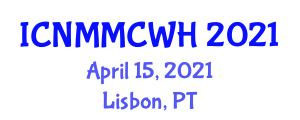 International Conference on Nurse Midwife, Midwifery Care and Women's Health (ICNMMCWH) April 15, 2021 - Lisbon, Portugal