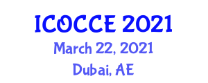 International Conference on Oilfield Chemistry and Chemical Engineering (ICOCCE) March 22, 2021 - Dubai, United Arab Emirates