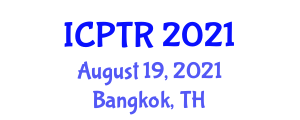 International Conference on Physics and Technology of Reactors (ICPTR) August 19, 2021 - Bangkok, Thailand