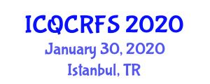 International Conference on Quality Control and Risks in Food Security (ICQCRFS) January 30, 2020 - Istanbul, Turkey