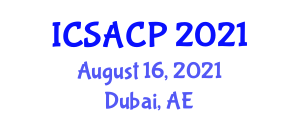 International Conference on Social Anthropology and Cultural Practices (ICSACP) August 16, 2021 - Dubai, United Arab Emirates