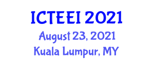 International Conference on Theoretical Electrical Engineering and Instrumentation (ICTEEI) August 23, 2021 - Kuala Lumpur, Malaysia