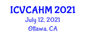 International Conference on Veterinary Care and Animal Health Management (ICVCAHM) July 12, 2021 - Ottawa, Canada