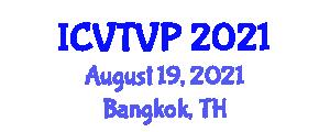 International Conference on Veterinary Treatment and Veterinary Pathology (ICVTVP) August 19, 2021 - Bangkok, Thailand